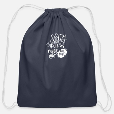 I Just Rolled My Eyes Sorry Did I Just Roll My Eyes Out Loud - Cotton Drawstring Bag