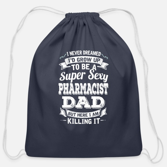 Pharmacist Bags & Backpacks - I'D Grow Up To Be A Super Sexy Pharmacist Dad - Cotton Drawstring Bag navy