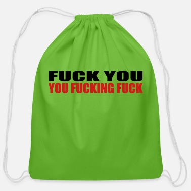 Fuck You FUCK YOU YOU FUCKING FUCK - Cotton Drawstring Bag