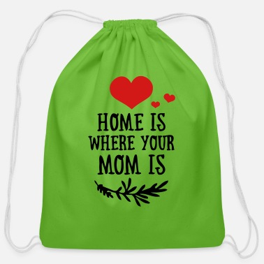 Funny Valetines Day Mother's Day: Home is where your Mom is - Cotton Drawstring Bag