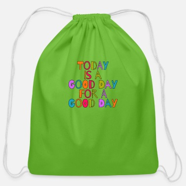 Good Day Today is a good day for a good day - Cotton Drawstring Bag