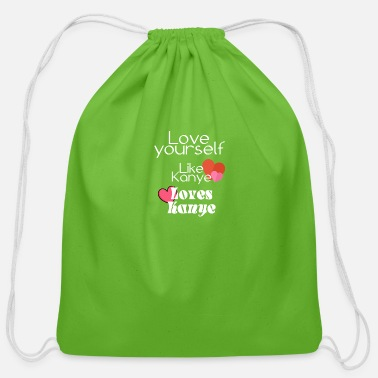 Kanye Love yourself like Kanye loves Kanye - Cotton Drawstring Bag