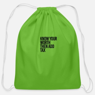 Know Know your worth then add tax - Cotton Drawstring Bag
