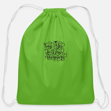 Say Goodbye Say yes to new adventures - Cotton Drawstring Bag