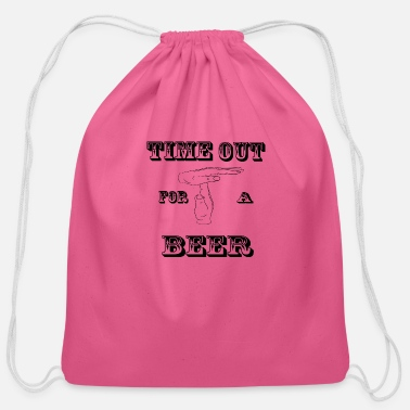Time Out time out for a beer - Cotton Drawstring Bag