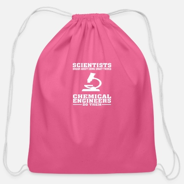 Chemical Scientists Dream, Chemical Engineers Do - Funny T- - Cotton Drawstring Bag