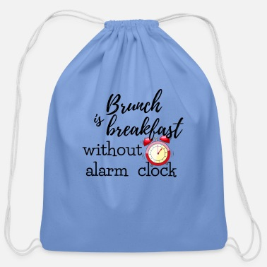 Clock Breakfast is brunch without alarm clock - Cotton Drawstring Bag