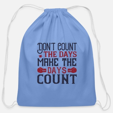 T Count Don t count the days make the days count - Cotton Drawstring Bag