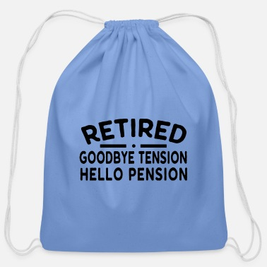 Hello Retired - Goodbye Tension Hello Pension - Cotton Drawstring Bag
