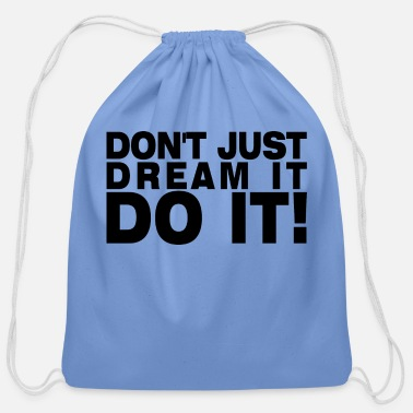 Just Don't Just Dream It Do It motivation gift idea - Cotton Drawstring Bag