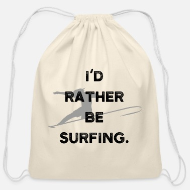 I'd rather be Surfing Surfer Statement Shirt Gift - Cotton Drawstring Bag
