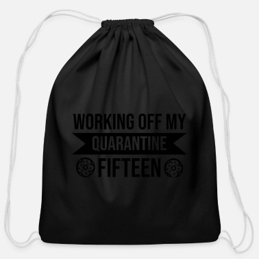 Working Off My Quarantine Fifteen - Cotton Drawstring Bag