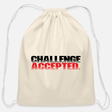 Challenge Accepted Challenge accepted. - Cotton Drawstring Bag