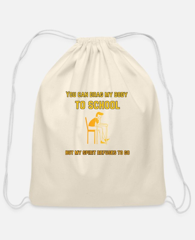 School Beginner Bags & Backpacks - You can drag my body to school but my spirit refus - Cotton Drawstring Bag natural