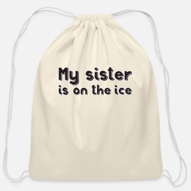 Puck My sister is on the ice - Cotton Drawstring Bag