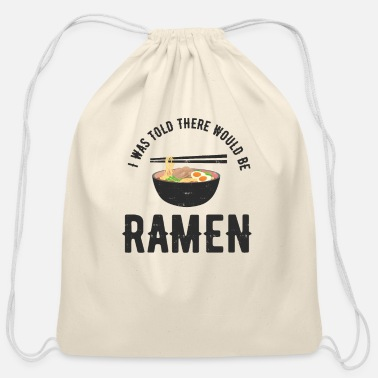 Ramen Ramen Noodle I Was Told Funny Japanese Food - Cotton Drawstring Bag