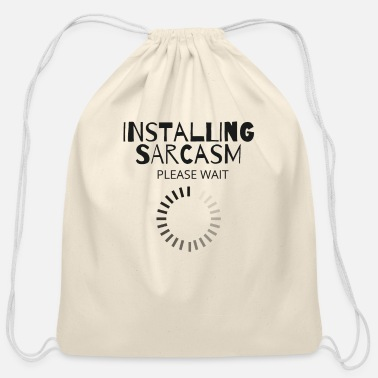 Satire Installing Sarcasm Please Wait Sarcastic Humor - Cotton Drawstring Bag