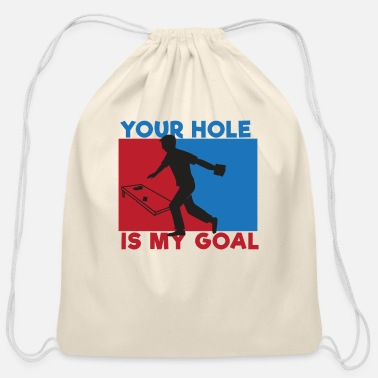 My Your Hole Is My Goal Cornhole Lawn Games Summer sports - Cotton Drawstring Bag