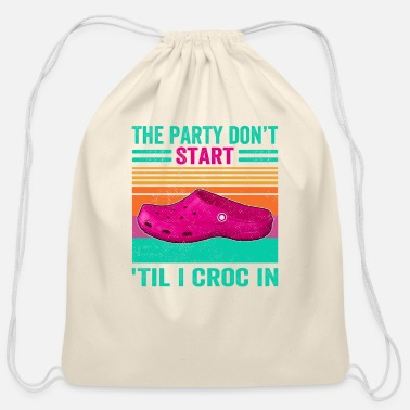 Start the party don't start Til i croc in - Cotton Drawstring Bag