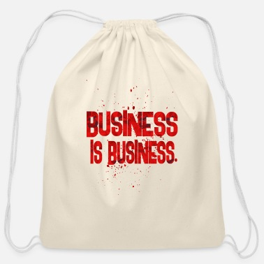 Business business is business - Cotton Drawstring Bag
