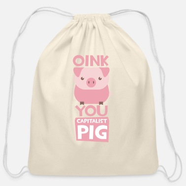 Anti Capitalist Oink You Capitalist Pig - Cotton Drawstring Bag