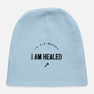Healing Healed in His wounds - healing - Baby Cap