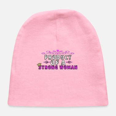 Woman Product of a strong woman - Baby Cap