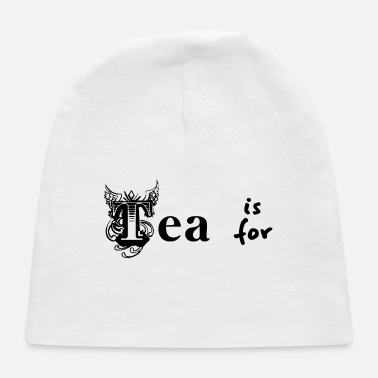 Tea Tea is for - Baby Cap