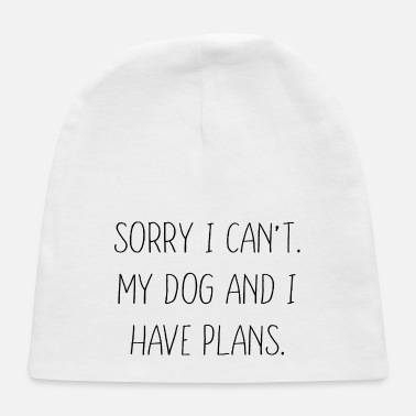 Dogowner sorry i cant my dog and i have plans - Baby Cap