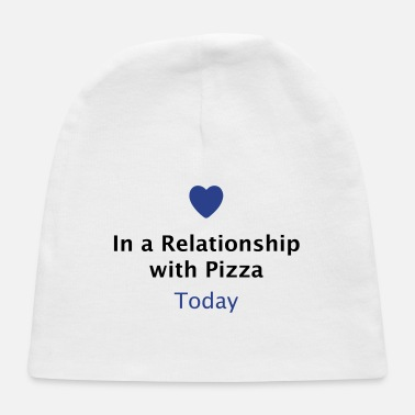 Relationship In a Relationship with Pizza - Baby Cap