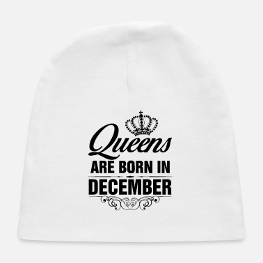 Born In December Queens are born in December - Baby Cap