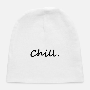 Chill chill. chill out - Baby Cap