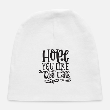 Wild Hope You Like Dog Hair - Baby Cap