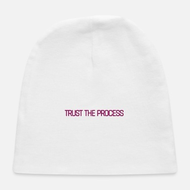 Process Trust The Process. - Baby Cap