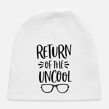 Uncool return of the uncool funny quote - Baby Cap