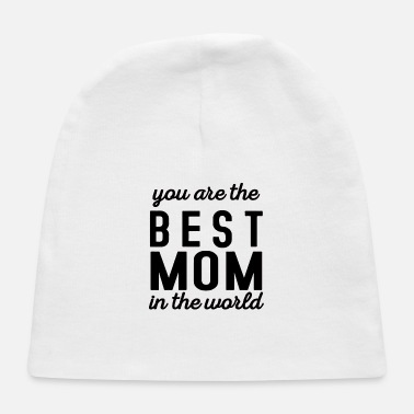 Worlds Best You are the best mom in the world - Baby Cap 82d386eb7a0