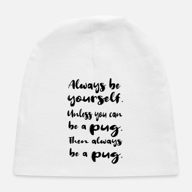 Dogowner Always be yourself, unless you can be a pug - Baby Cap