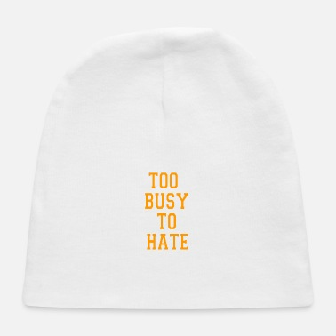 too busy to hate - Baby Cap
