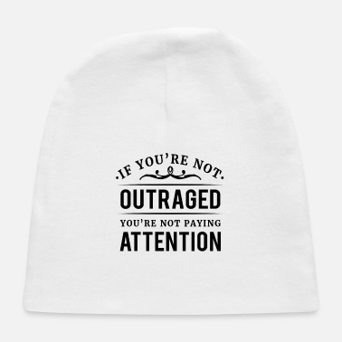 If you're not outraged you're not paying attention - Baby Cap