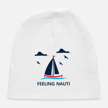 Sailboat Funny Sailing Feeling Nauti Sailboat Gift - Baby Cap