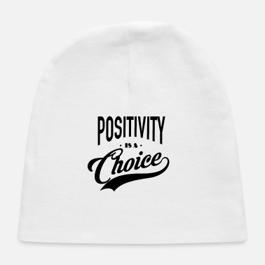 Think Positive Positivity is a choice - Think positive - Baby Cap