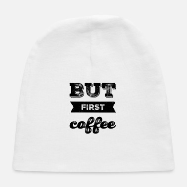 But First Coffee Coffee Drinker Saying - Baby Cap