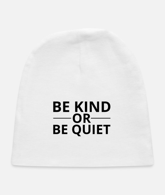 Quote Baby Hats - Be Kind Or Be Quiet - Kindness - Baby Cap white