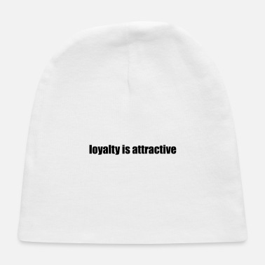 Attractive Loyalty is attractive - Baby Cap