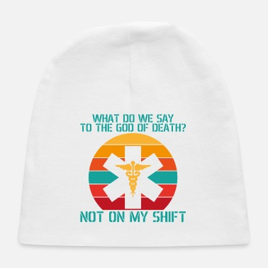 Medicine What do we say to the god of death not on my shift - Baby Cap
