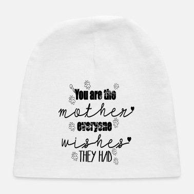 Madre You Are the Mother Everyone Wishes - Quotes - Baby Cap