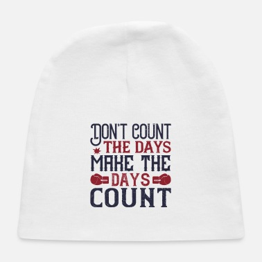 T Count Don t count the days make the days count - Baby Cap