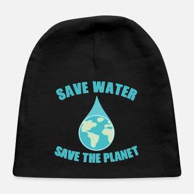 Save Save Water Save the Planet - Baby Cap