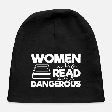 Pretty Women Who Read Are Dangerous Bookworm Reading - Baby Cap