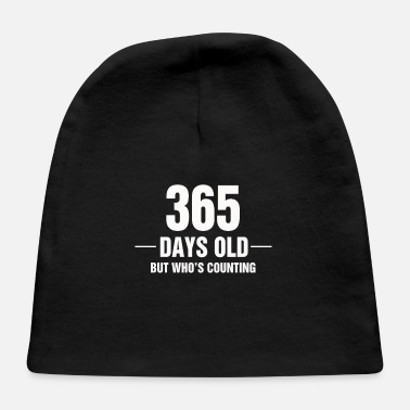 365 Days 365 Days Old But Who s Counting - Baby Cap